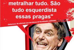 """Foto do Bolsonaro dizendo """"Vontade é de metralhar tudo. São tudo esquerdista essas pragas"""", se referindo aos servidores de fiscalização ambiental"""