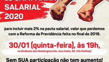 ASSEMBLEIA da CAMPANHA SALARIAL 2020. Assembleia para incluir mais 2% na pauta salarial, valor que perdemos com a Reforma da Previdência feita no final de 2019. 30/01 (quinta-feira), às 19h, no Sindicato dos Metalúrgicos (Av. Ana Costa, 55, Vila Mathias). Sem SUA participação não tem aumento! A Campanha Salarial é uma responsabilidade de TODA A CATEGORIA! PARTICIPE!