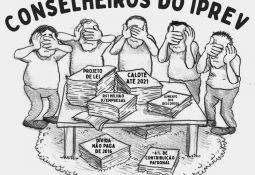 """Charge com título """"Conselheiros do IPREV"""", desenho de pessoas tapando o próprio olho e na mesa da frente papeladas escrito: """"Projeto de Lei"""", """"CALOTE até 2021"""", """"R$ 1 MILHÃO para empresas"""", """"Aumento dos descontos"""", """"Dívida não paga de 2016"""" e """"-4% de contribuição patronal""""."""